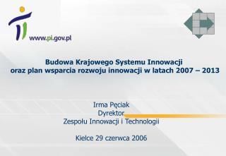 Irma Pęciak  Dyrektor Zespołu Innowacji i Technologii Kielce 29 czerwca 2006
