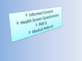 º  Informed Consent º  Health Screen Questionnaire º  PAR Q  º  Medical Referral