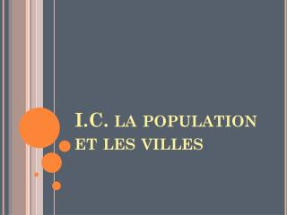 I.C. la population et les villes