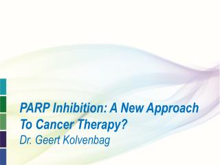 PARP Inhibition: A New Approach To Cancer Therapy? Dr. Geert Kolvenbag