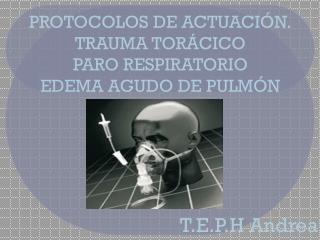PROTOCOLOS DE ACTUACIÓN. TRAUMA TORÁCICO PARO RESPIRATORIO EDEMA AGUDO DE PULMÓN
