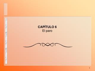 CAPÍTULO 6 El paro