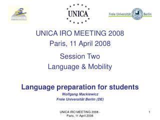UNICA IRO MEETING 2008 Paris, 11 April 2008  Session Two Language  Mobility  Language preparation for students Wolfgang