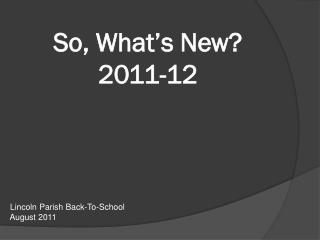 So, What s New 2011-12