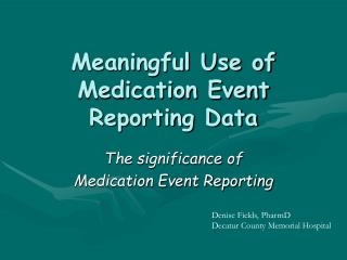 Meaningful Use of Medication Event Reporting Data