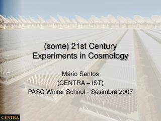 (some) 21st Century  Experiments in Cosmology