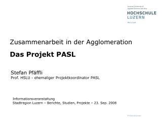Zusammenarbeit in der Agglomeration Das Projekt PASL