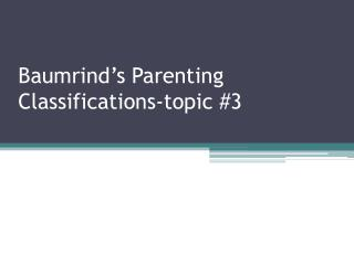 Baumrind's Parenting Classifications-topic #3
