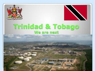 Trinidad & Tobago We are next