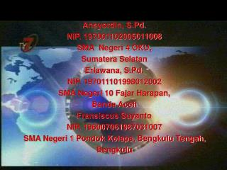 Ansyordin, S.Pd. NIP. 197001102005011008 SMA  Negeri 4 OKU, Sumatera Selatan Erlawana, S.Pd.
