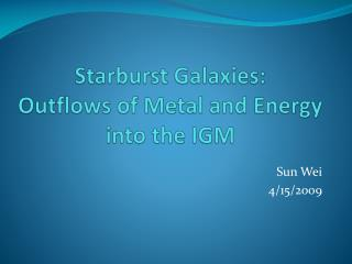 Starburst Galaxies:  Outflows of Metal and Energy into the IGM