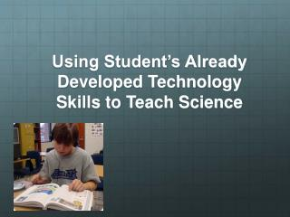 Using Student's Already Developed Technology Skills to Teach Science