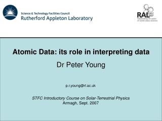 Atomic Data: its role in interpreting data Dr Peter Young