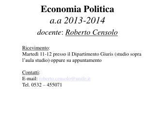 Economia Politica a.a 2013-2014 docente :  Roberto Censolo