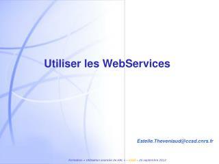 Utiliser les  WebServices