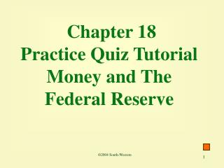 Chapter 18  Practice Quiz Tutorial Money and The Federal Reserve