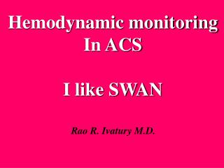 Hemodynamic monitoring In ACS I like SWAN