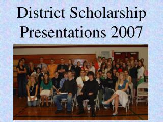 District Scholarship Presentations 2007