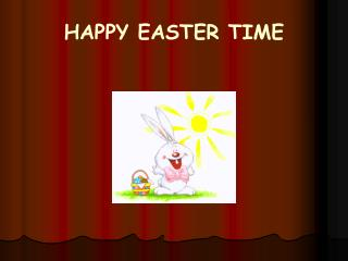 HAPPY EASTER TIME