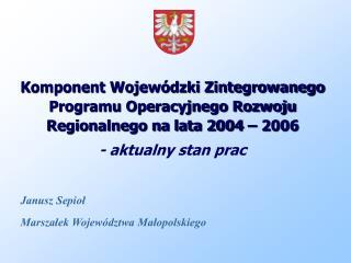 Komponent Wojew�dzki Zintegrowanego Programu Operacyjnego Rozwoju Regionalnego na lata 2004 � 2006
