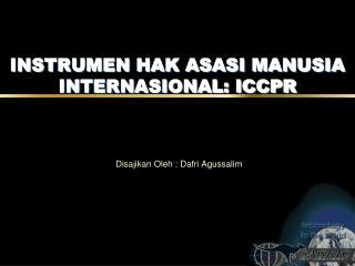 INSTRUMEN HAK ASASI MANUSIA INTERNASIONAL: ICCPR