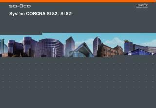 Syst � m CORONA SI 82 / SI 82 +