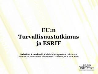 EU:n Turvallisuustutkimus  ja ESRIF Kristiina Rintakoski, Crisis Management Initiative