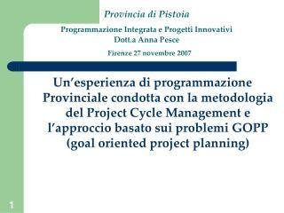 Provincia di Pistoia  Programmazione Integrata e Progetti Innovativi   Dott.a Anna Pesce