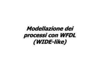 Modellazione dei processi con WFDL (WIDE-like)