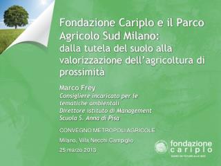 CONVEGNO METROPOLI AGRICOLE Milano, Villa Necchi Campiglio 25 marzo 2013