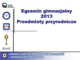 Egzamin gimnazjalny 2013 Przedmioty przyrodnicze