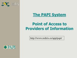The PAPI System Point of Access to Providers of Information