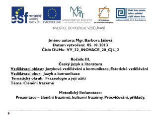 Jméno autora: Mgr. Barbora Jášová Datum vytvoření:  05. 10. 2013