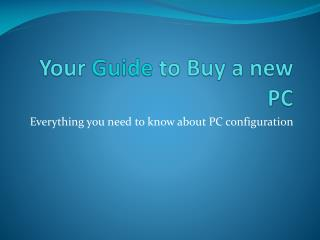 Your  Guide  to Buy a new PC
