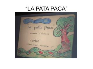 """LA PATA PACA"""