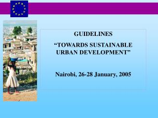 GUIDELINES  TOWARDS SUSTAINABLE  URBAN DEVELOPMENT   Nairobi, 26-28 January, 2005