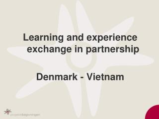 Learning and experience exchange in partnership Denmark - Vietnam