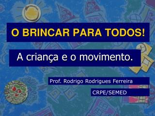 O BRINCAR PARA TODOS!