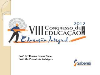 Profª Drª Rosana Helena Nunes Prof. Me. Pedro Luís Rodrigues