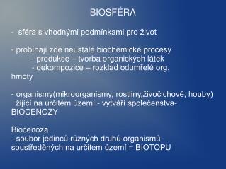 BIOSFÉRA -  sféra s vhodnými podmínkami pro život - probíhají zde neustálé biochemické procesy