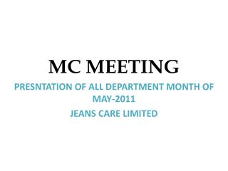 MC MEETING PRESNTATION OF ALL DEPARTMENT MONTH OF MAY-2011 JEANS CARE LIMITED