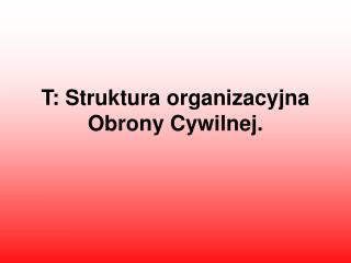 T: Struktura organizacyjna Obrony Cywilnej.