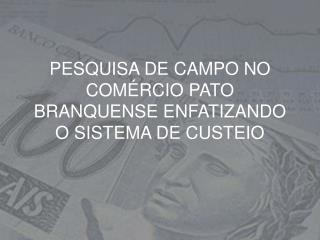 PESQUISA DE CAMPO NO COMÉRCIO PATO BRANQUENSE ENFATIZANDO O SISTEMA DE CUSTEIO