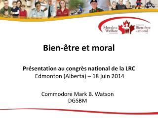 Bien-être et moral Présentation au congrès national de la LRC  Edmonton (Alberta) – 18 juin 2014