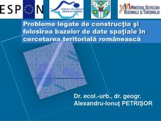 Dr. ecol.-urb., dr. geogr. Alexandru-Ionuţ PETRIŞOR