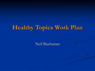Healthy Topics Work Plan Neil Buchanan