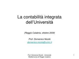 La contabilità integrata dell'Università (Reggio Calabria, ottobre 2009) Prof. Domenico Nicolò