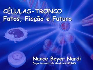 CÉLULAS-TRONCO Fatos, Ficção e Futuro