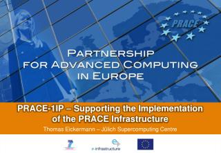 PRACE-1IP – Supporting the Implementation  of the PRACE Infrastructure