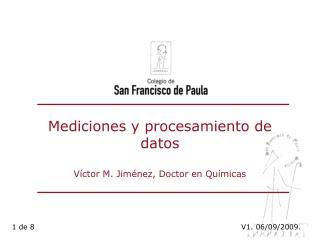 Mediciones y procesamiento de datos Víctor M. Jiménez, Doctor en Químicas